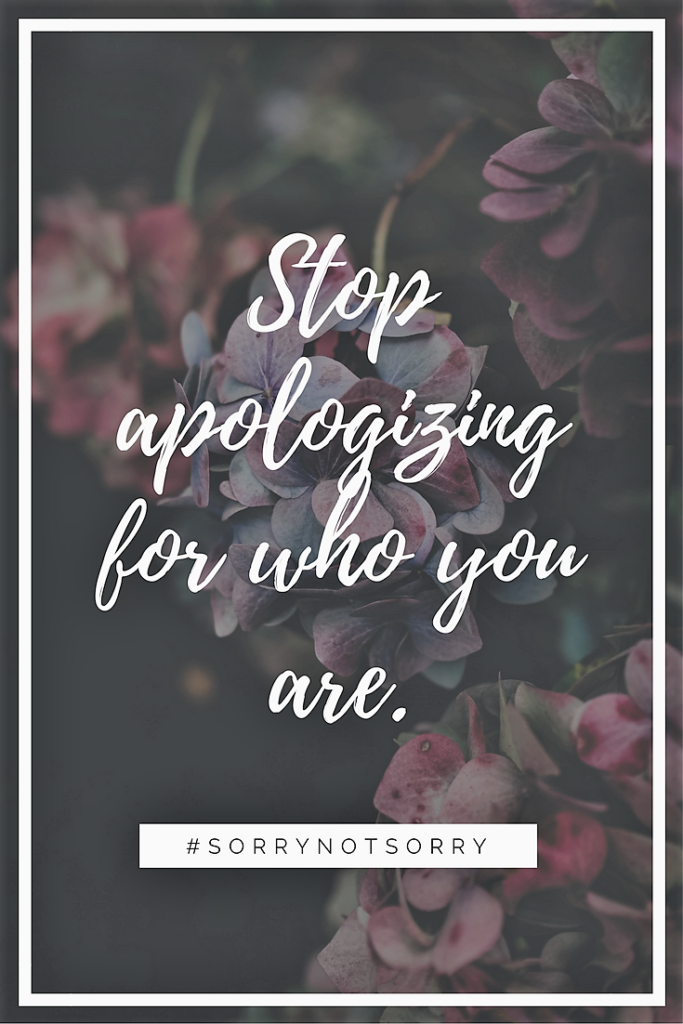 Stop apologizing for who you are